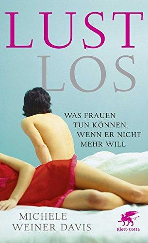 Lustlos Michele Weiner Davis Lustlosigkeit beim Mann
